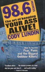 98.6 Degrees: The Art of Keeping Your Ass Alive! - by Cody Lundin