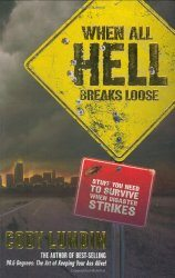 When All Hell Breaks Loose: Stuff You Need To Survive When Disaster Strikes - by Cody Lundin