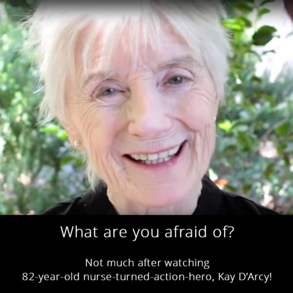 What are you afraid of?  (Not much after watching 82-year-old nurse-turned-action-hero, Kay D'Arcy!)