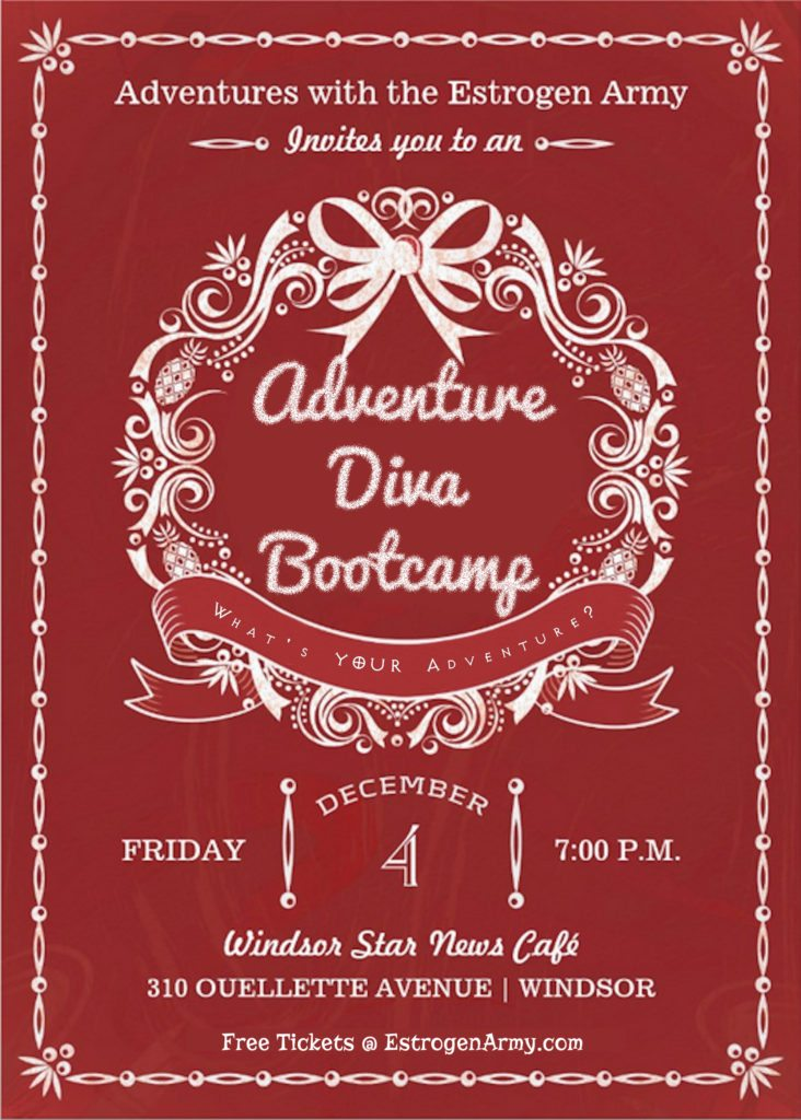 Adventures with the Estrogen Army invites you to an ADVENTURE DIVA BOOTCAMP Friday, December 4th @ 7:00PM - Windsor Star News Café, 310 Ouellette Avenue - 3rd Floor Windsor, ON, Canada - TICKETS ARE FREE