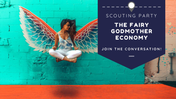 SCOUTING PARTY | The Fairy Godmother Economy