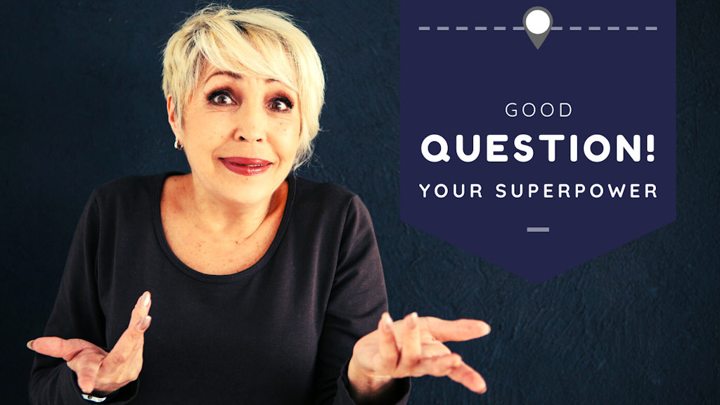 Good Question! The art of asking good questions is one of our hidden superpowers!