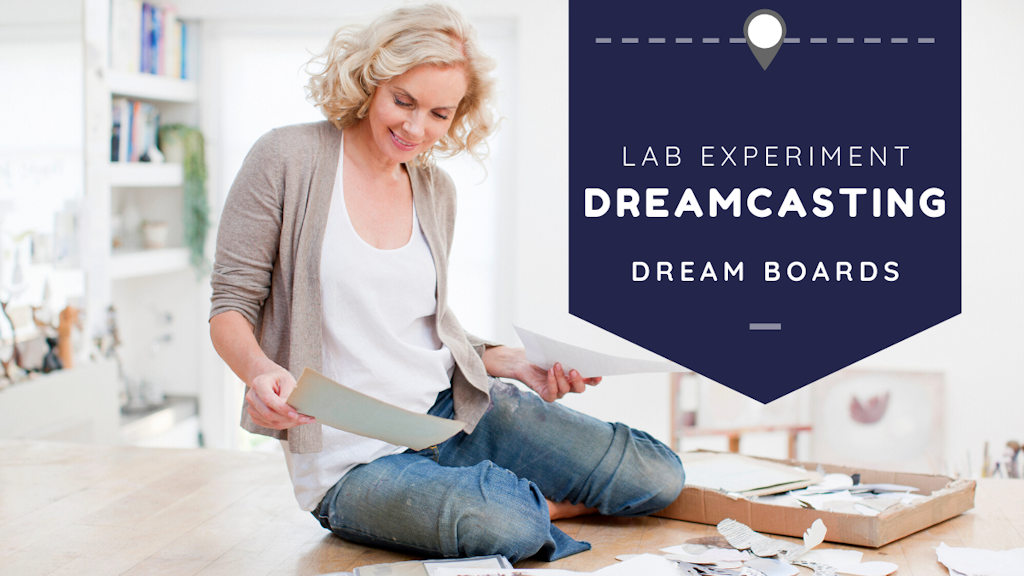 Lab Experiment - Dreamcasting  - Vision Boards. Lighting the way to your most improbable dreams!