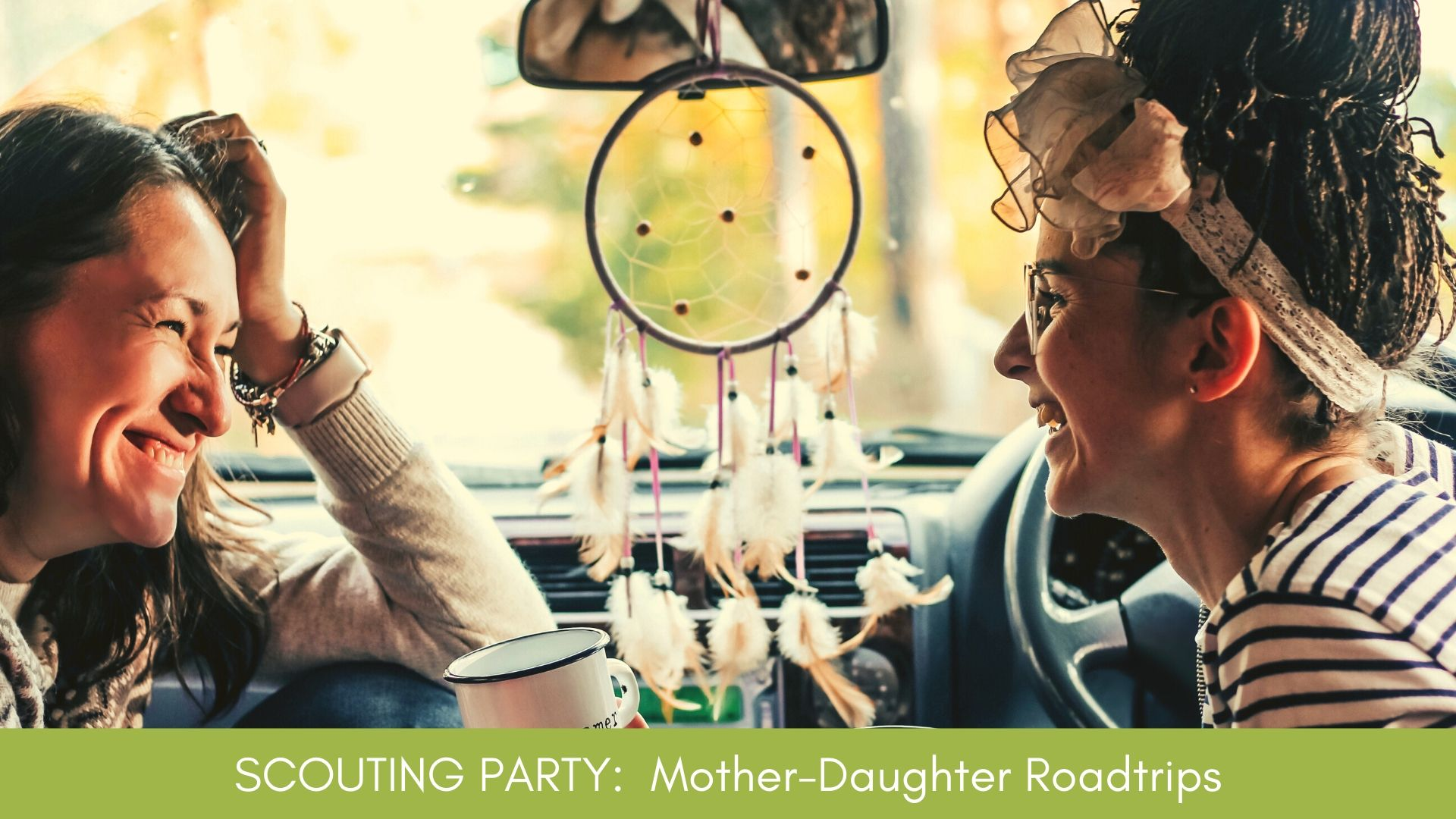 SCOUTING PARTY: Mother-Daughter Roadtrips